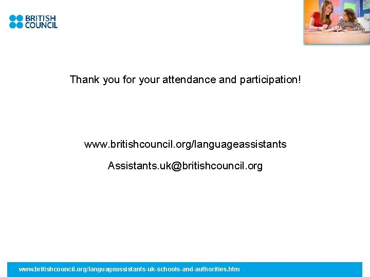 Thank you for your attendance and participation! www. britishcouncil. org/languageassistants Assistants. uk@britishcouncil. org www.