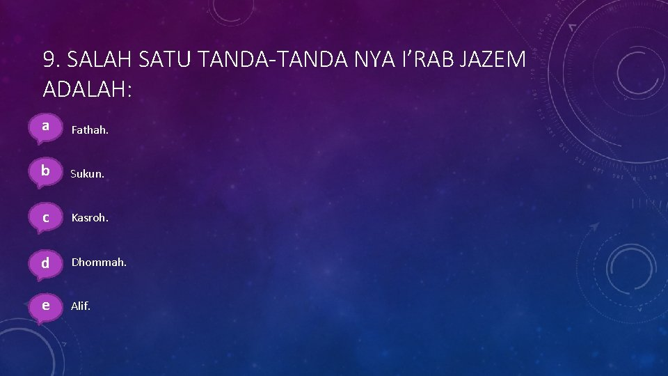9. SALAH SATU TANDA-TANDA NYA I'RAB JAZEM ADALAH: aa. Fathah. bb. Sukun. cc. Kasroh.