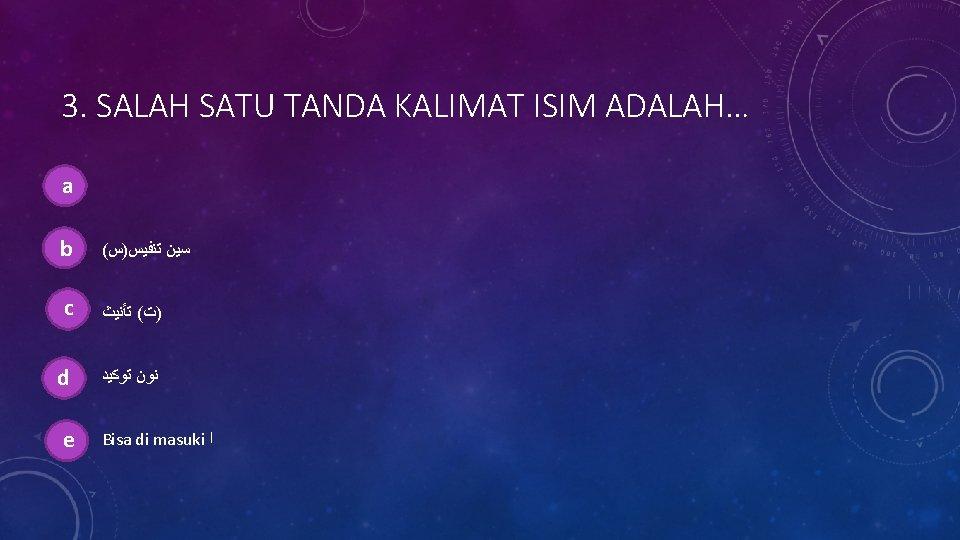 3. SALAH SATU TANDA KALIMAT ISIM ADALAH… a. a bb. ( ﺳﻴﻦ ﺗﻨﻔﻴﺲ)ﺱ c