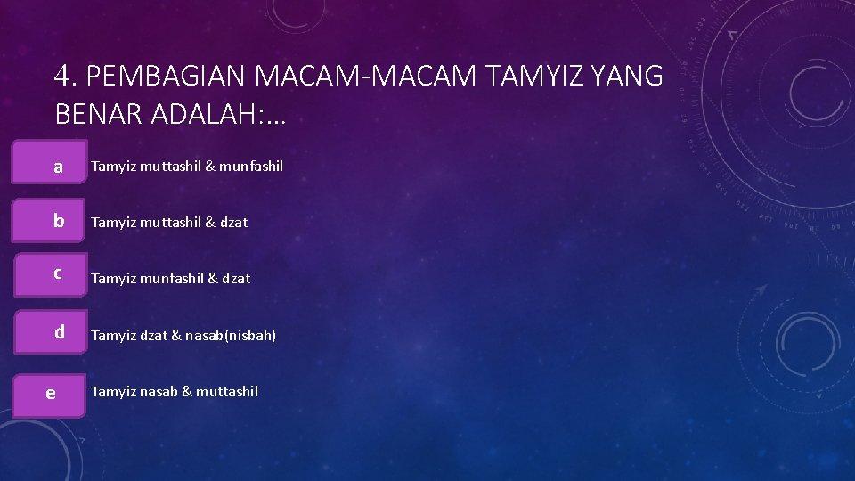 4. PEMBAGIAN MACAM-MACAM TAMYIZ YANG BENAR ADALAH: … aa. Tamyiz muttashil & munfashil bb.