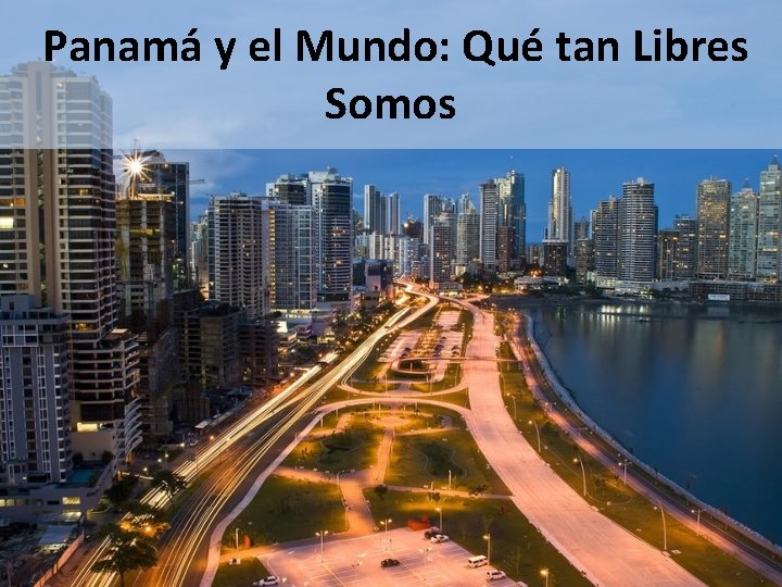 Panamá y el Mundo: Qué tan Libres Somos