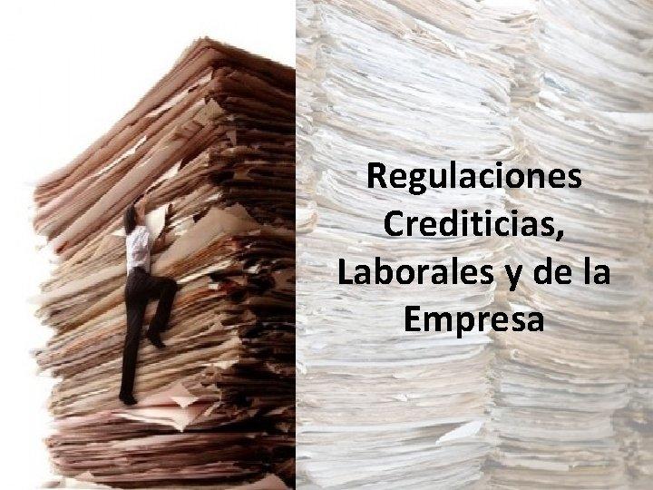 Regulaciones Crediticias, Laborales y de la Empresa
