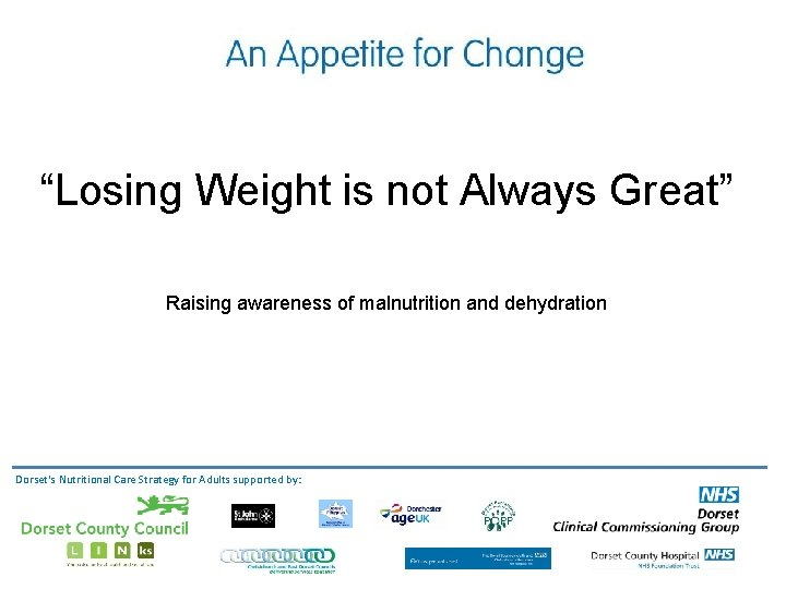 """""""Losing Weight is not Always Great"""" Raising awareness of malnutrition and dehydration Dorset's Nutritional"""
