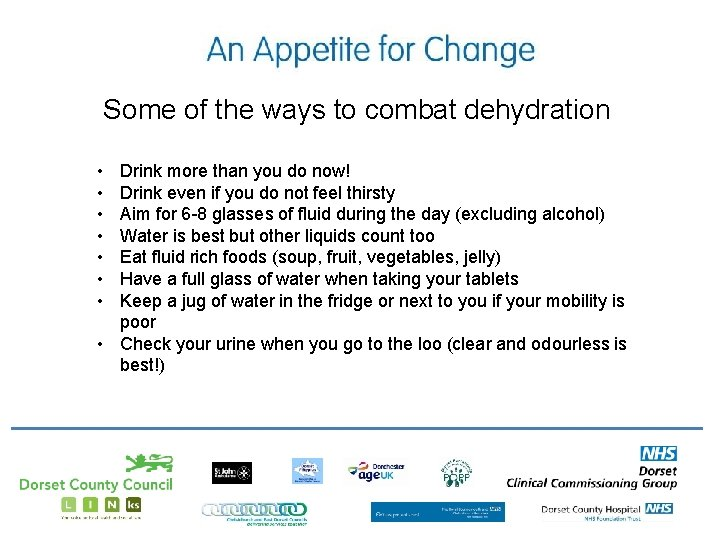 Some of the ways to combat dehydration • • Drink more than you do