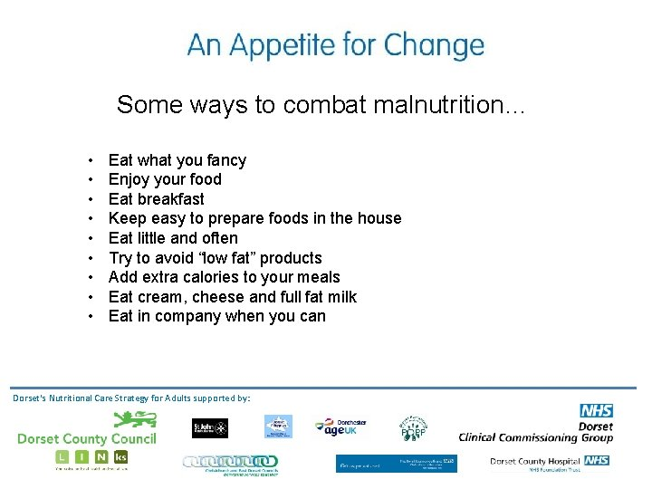 Some ways to combat malnutrition… • • • Eat what you fancy Enjoy your