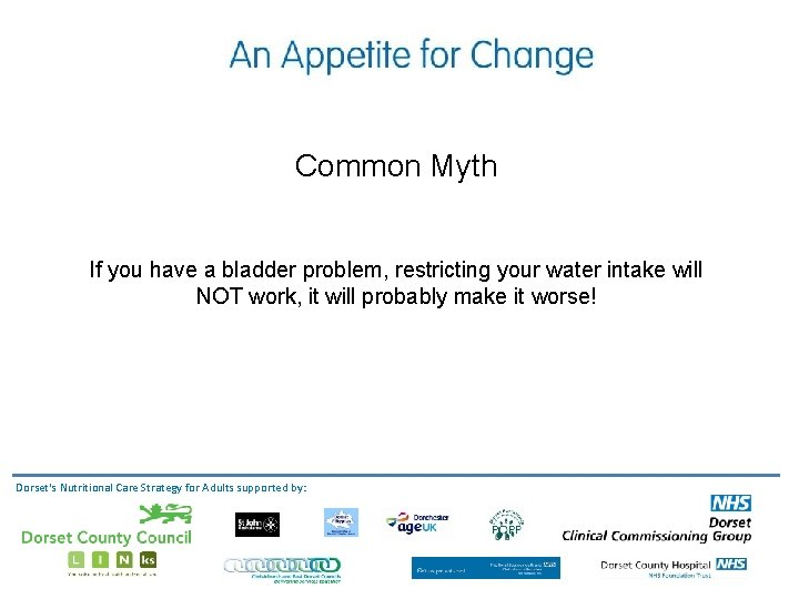 Common Myth If you have a bladder problem, restricting your water intake will NOT