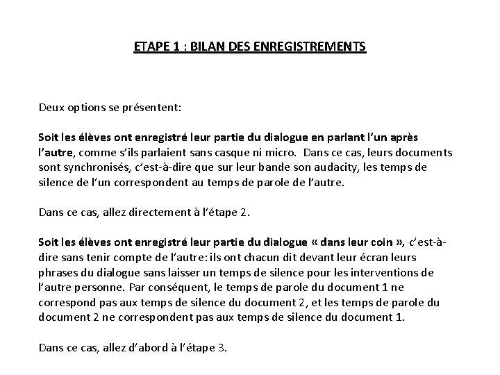 ETAPE 1 : BILAN DES ENREGISTREMENTS Deux options se présentent: Soit les élèves ont