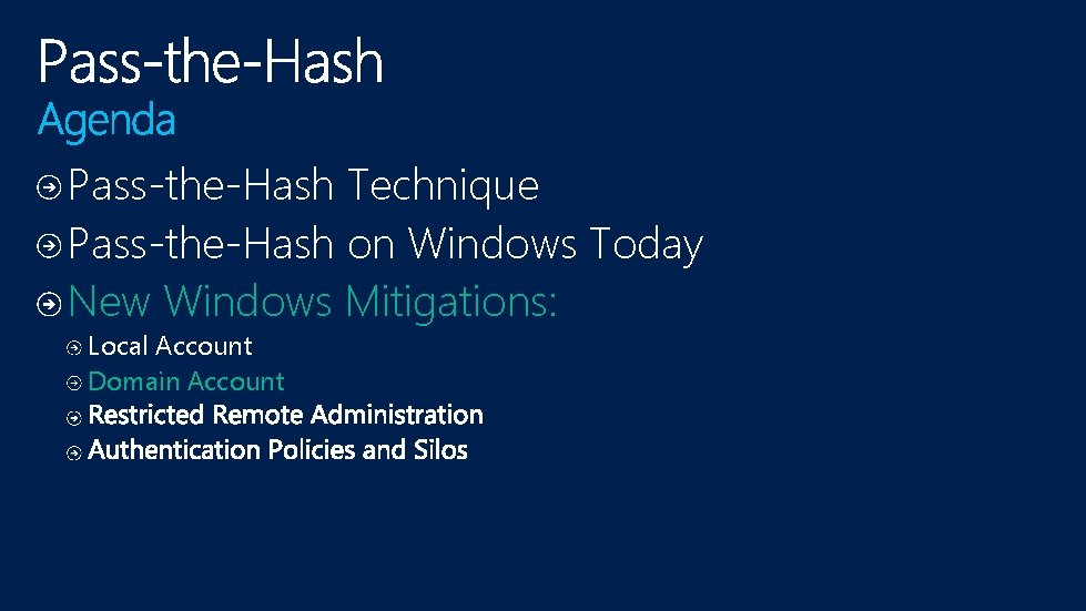 Pass-the-Hash Technique Pass-the-Hash on Windows Today New Windows Mitigations: Local Account Domain Account