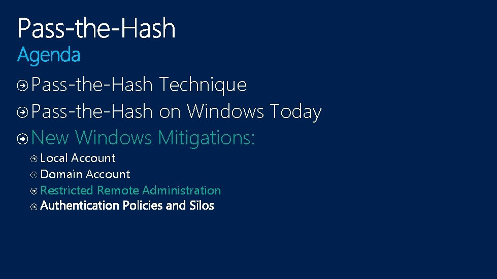 Pass-the-Hash Technique Pass-the-Hash on Windows Today New Windows Mitigations: Local Account Domain Account Restricted