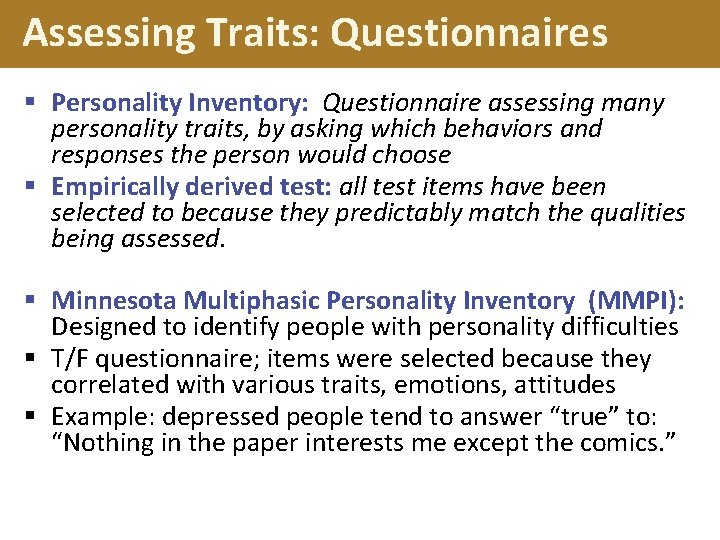 Assessing Traits: Questionnaires § Personality Inventory: Questionnaire assessing many personality traits, by asking which