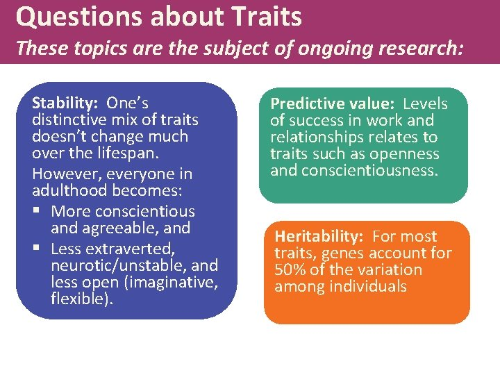 Questions about Traits These topics are the subject of ongoing research: Stability: One's distinctive