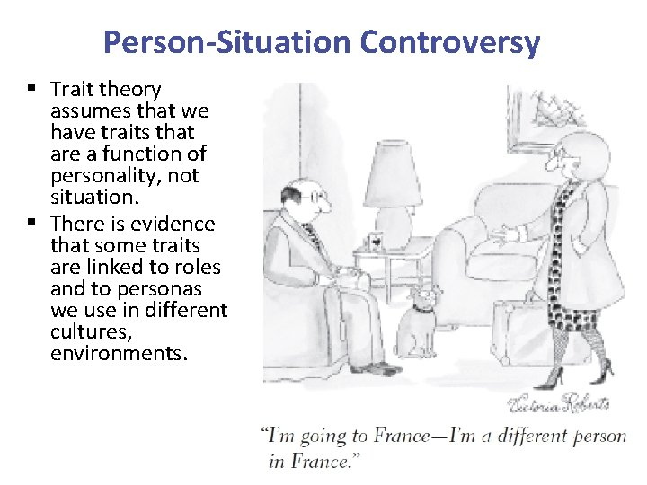 Person-Situation Controversy § Trait theory assumes that we have traits that are a function