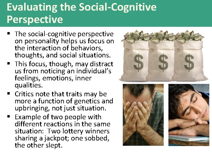 Evaluating the Social-Cognitive Perspective § The social-cognitive perspective on personality helps us focus on