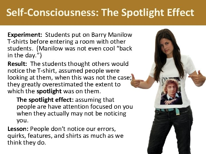 Self-Consciousness: The Spotlight Effect Experiment: Students put on Barry Manilow T-shirts before entering a