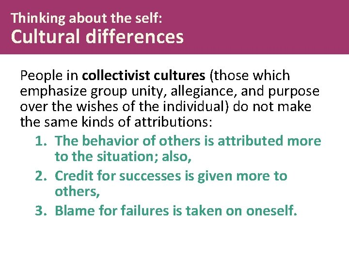 Thinking about the self: Cultural differences People in collectivist cultures (those which emphasize group