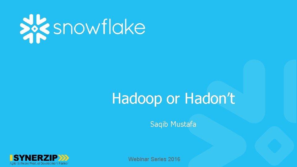 Hadoop or Hadon't Saqib Mustafa Webinar Series 2016
