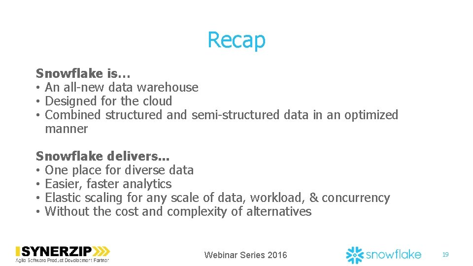 Recap Snowflake is… • An all-new data warehouse • Designed for the cloud •