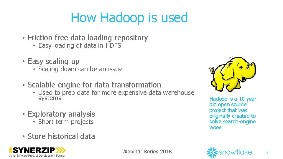 How Hadoop is used • Friction free data loading repository • Easy loading of