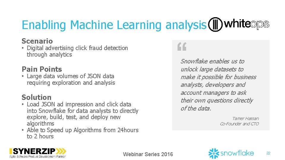 Enabling Machine Learning analysis Scenario • Digital advertising click fraud detection through analytics Pain