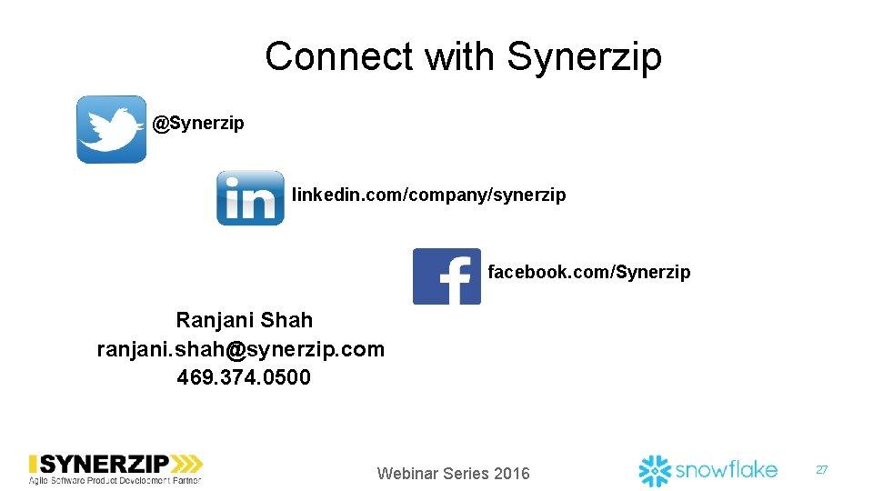 Connect with Synerzip @Synerzip linkedin. com/company/synerzip facebook. com/Synerzip Ranjani Shah ranjani. shah@synerzip. com 469.