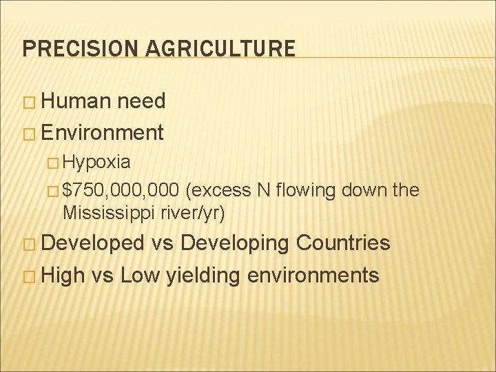 PRECISION AGRICULTURE � Human need � Environment � Hypoxia � $750, 000 (excess N