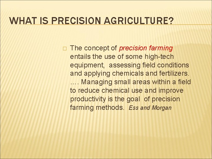 WHAT IS PRECISION AGRICULTURE? � The concept of precision farming entails the use of
