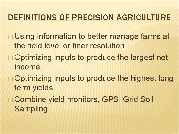 DEFINITIONS OF PRECISION AGRICULTURE � Using information to better manage farms at the field