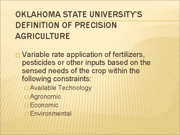 OKLAHOMA STATE UNIVERSITY'S DEFINITION OF PRECISION AGRICULTURE � Variable rate application of fertilizers, pesticides