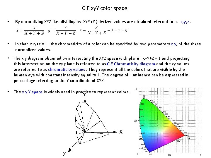 CIE xy. Y color space • By normalizing XYZ (i. e. dividing by X+Y+Z