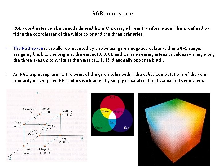 RGB color space • RGB coordinates can be directly derived from XYZ using