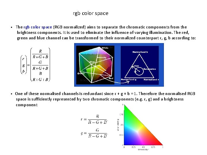 rgb color space • The rgb color space (RGB normalized) aims to separate the
