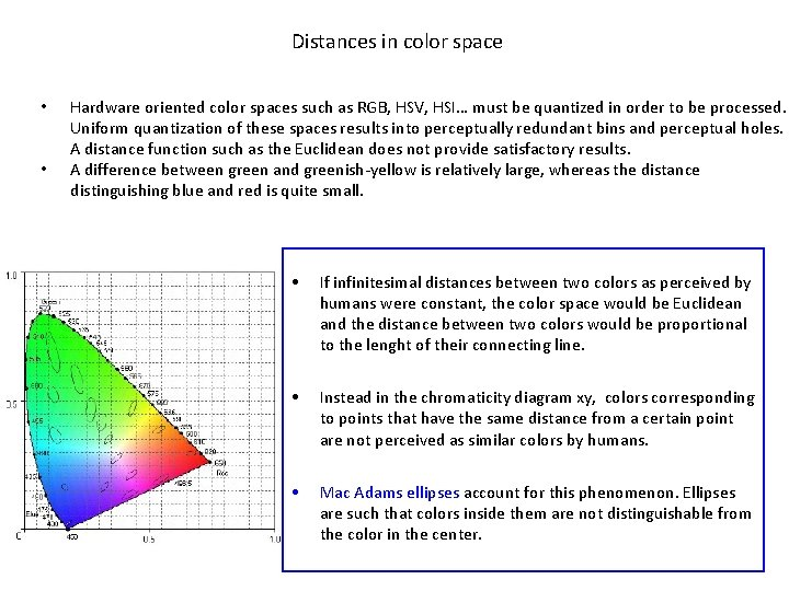 Distances in color space • • Hardware oriented color spaces such as RGB,