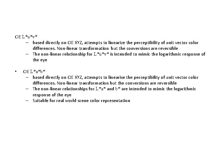 CIE L*u*v* – based directly on CIE XYZ, attempts to linearize the perceptibility