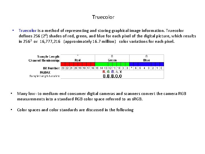 Truecolor • Truecolor is a method of representing and storing graphical image information.