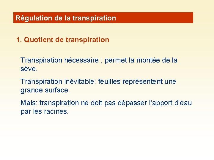 Régulation de la transpiration 1. Quotient de transpiration Transpiration nécessaire : permet la montée