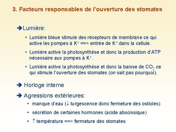 3. Facteurs responsables de l'ouverture des stomates Lumière: • Lumière bleue stimule des récepteurs