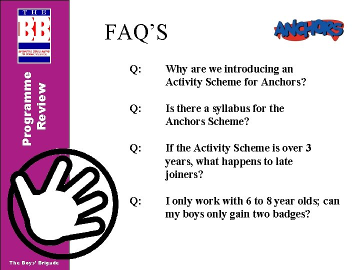 Programme Review FAQ'S The Boys' Brigade Q: Why are we introducing an Activity Scheme