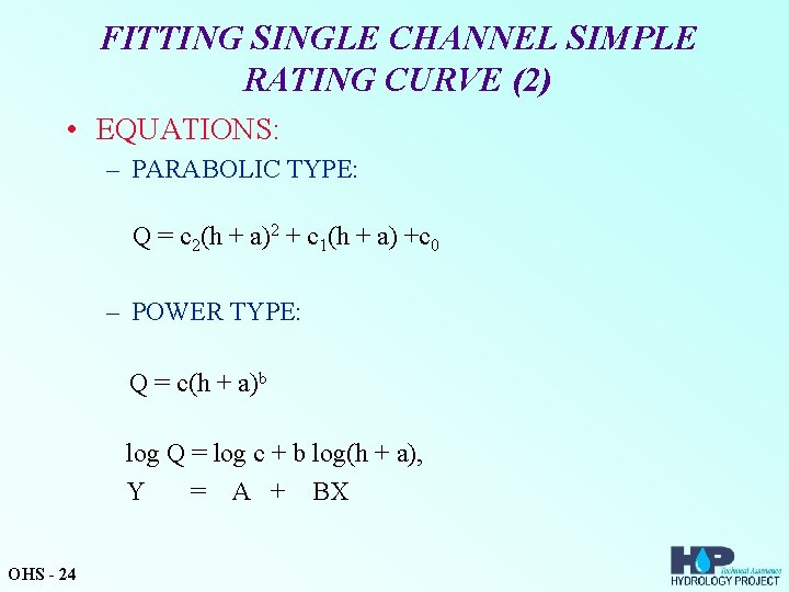 FITTING SINGLE CHANNEL SIMPLE RATING CURVE (2) • EQUATIONS: – PARABOLIC TYPE: Q =