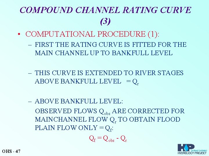 COMPOUND CHANNEL RATING CURVE (3) • COMPUTATIONAL PROCEDURE (1): – FIRST THE RATING CURVE