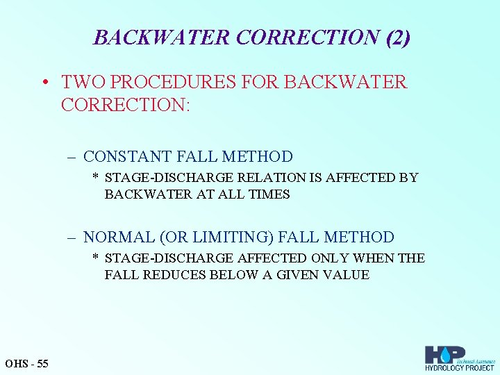 BACKWATER CORRECTION (2) • TWO PROCEDURES FOR BACKWATER CORRECTION: – CONSTANT FALL METHOD *