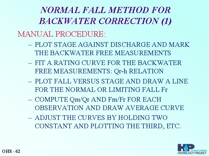 NORMAL FALL METHOD FOR BACKWATER CORRECTION (1) MANUAL PROCEDURE: – PLOT STAGE AGAINST DISCHARGE