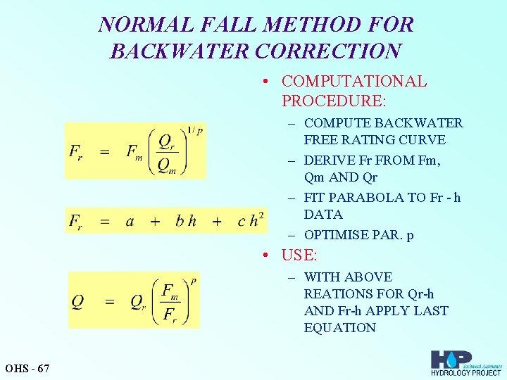 NORMAL FALL METHOD FOR BACKWATER CORRECTION • COMPUTATIONAL PROCEDURE: – COMPUTE BACKWATER FREE RATING