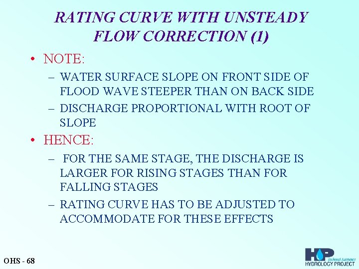 RATING CURVE WITH UNSTEADY FLOW CORRECTION (1) • NOTE: – WATER SURFACE SLOPE ON