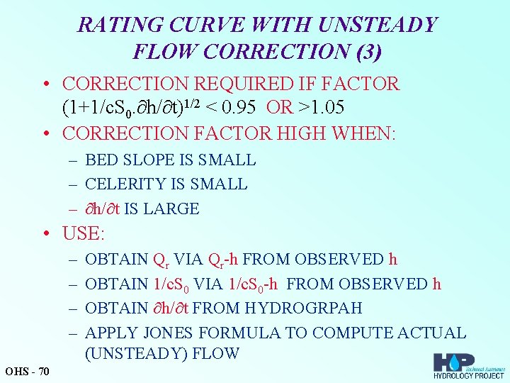 RATING CURVE WITH UNSTEADY FLOW CORRECTION (3) • CORRECTION REQUIRED IF FACTOR (1+1/c. S