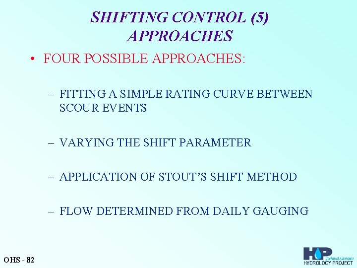 SHIFTING CONTROL (5) APPROACHES • FOUR POSSIBLE APPROACHES: – FITTING A SIMPLE RATING CURVE