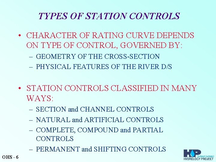 TYPES OF STATION CONTROLS • CHARACTER OF RATING CURVE DEPENDS ON TYPE OF CONTROL,
