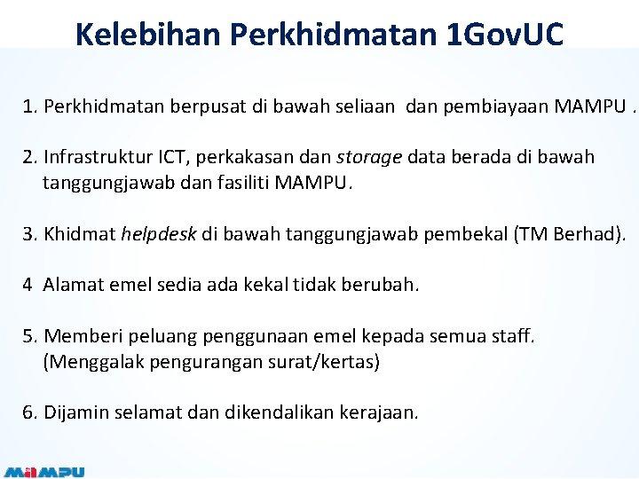 Kelebihan Perkhidmatan 1 Gov. UC 1. Perkhidmatan berpusat di bawah seliaan dan pembiayaan MAMPU.