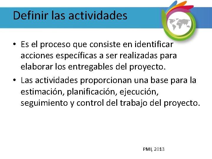 Definir las actividades • Es el proceso que consiste en identificar acciones específicas a