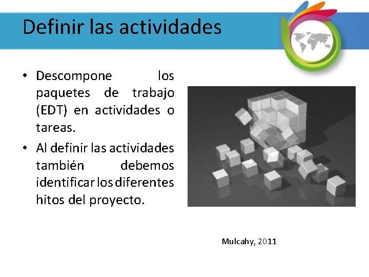 Definir las actividades • Descompone los paquetes de trabajo (EDT) en actividades o tareas.