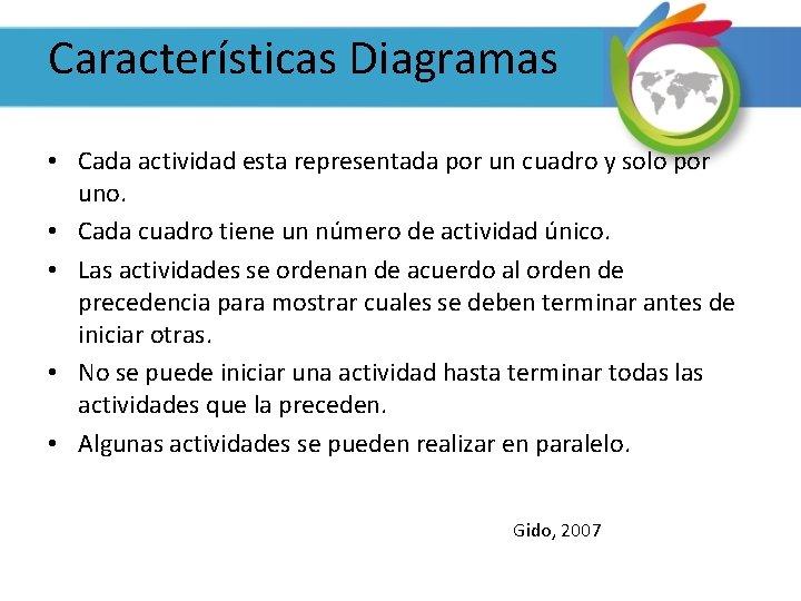 Características Diagramas • Cada actividad esta representada por un cuadro y solo por uno.